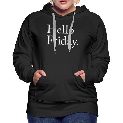 Hello Friday TGIF Thank God it's Friday - Frauen Premium Hoodie