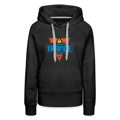The Power Of Trance & Acid - Women's Premium Hoodie