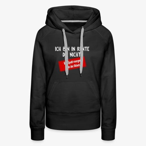 Ich bin in Rente, du nicht! - Frauen Premium Hoodie