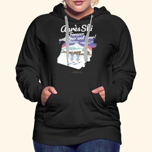 Apres Ski Forever | Ski T-Shirts - Frauen Premium Hoodie