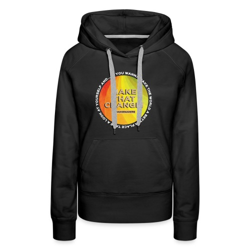 'MAKE THAT CHANGE' World Slogan - Women's Premium Hoodie