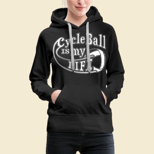 Radball   Cycle Ball is my Life - Frauen Premium Hoodie
