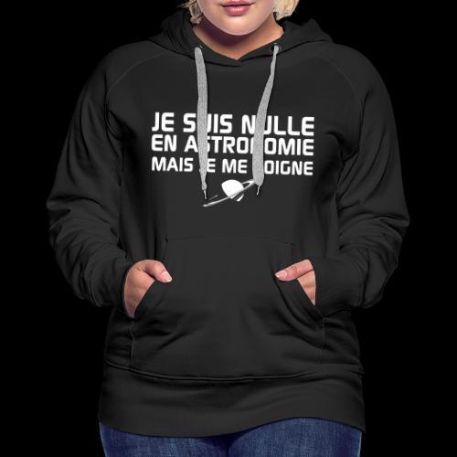 Je suis nulle en Astronomie - Sweat-shirt à capuche Premium pour femmes