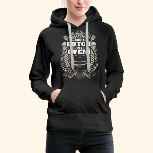 Dutch Oven T Shirt Don't Dutch My Oven - Frauen Premium Hoodie