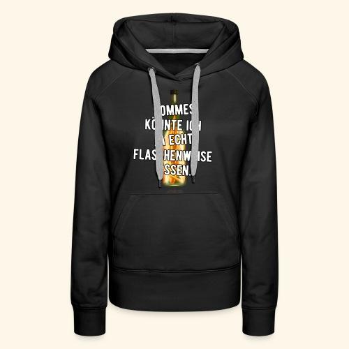 Lustiges Sprüche T-Shirt Flasche Pommes Frites - Frauen Premium Hoodie