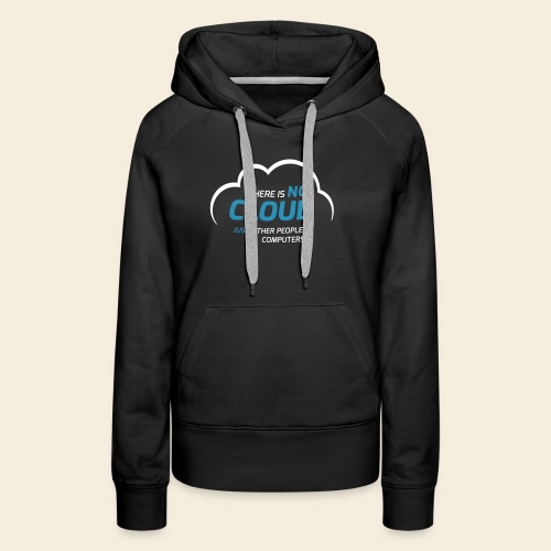 There is no cloud just other people s computers - Frauen Premium Hoodie