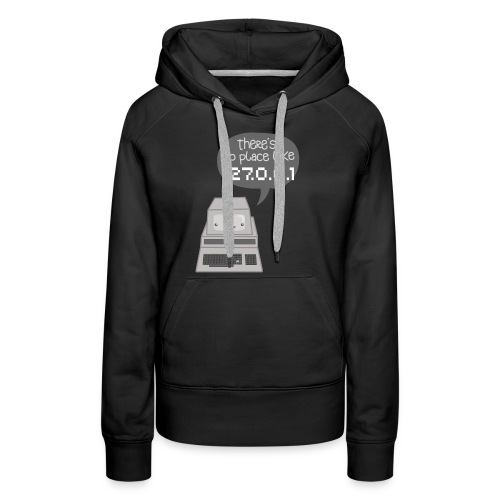 There's no Place like 127.0.0.1 - Frauen Premium Hoodie
