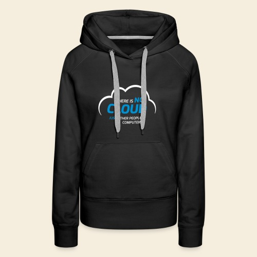 There is no cloud just other people s computers - Women's Premium Hoodie