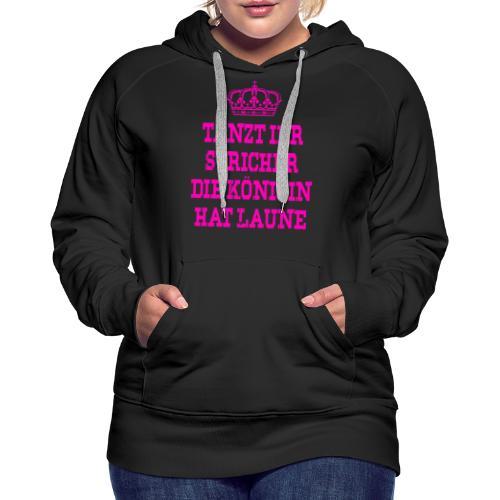 Tanzt ihr Stricher die Königin hat laune_Pink2 - Frauen Premium Hoodie