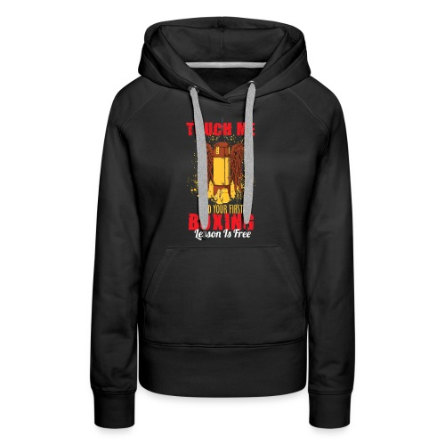 Touch Me And Your First Boxing Lesson Is Free - Women's Premium Hoodie