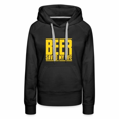 La birra mi ha salvato la vita - Felpa con cappuccio premium da donna