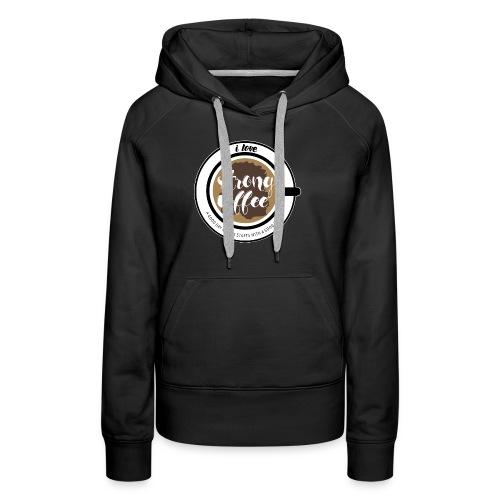 I love strong coffee - Frauen Premium Hoodie