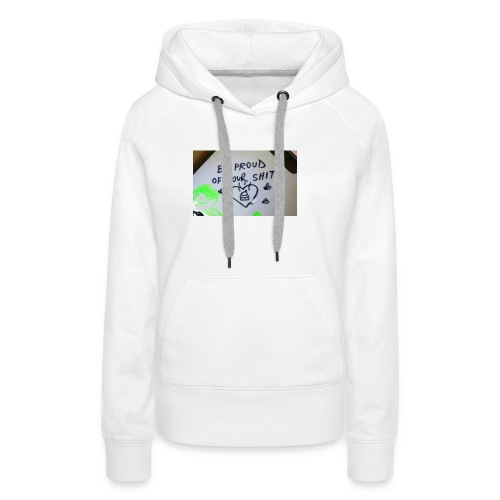 Be proud of your shits! - Frauen Premium Hoodie