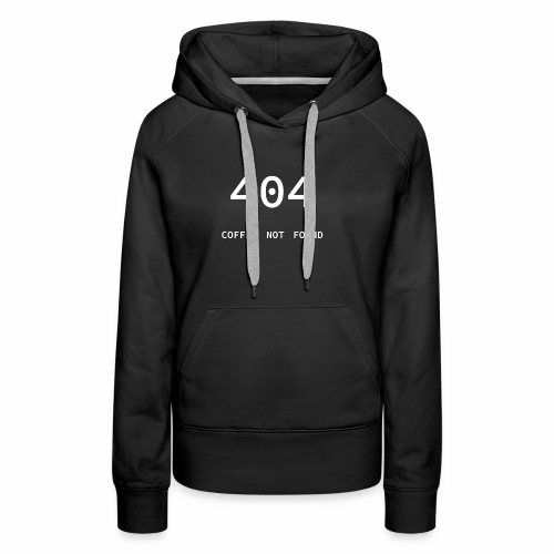 404 Coffee not found - Programmer's Tee - Women's Premium Hoodie