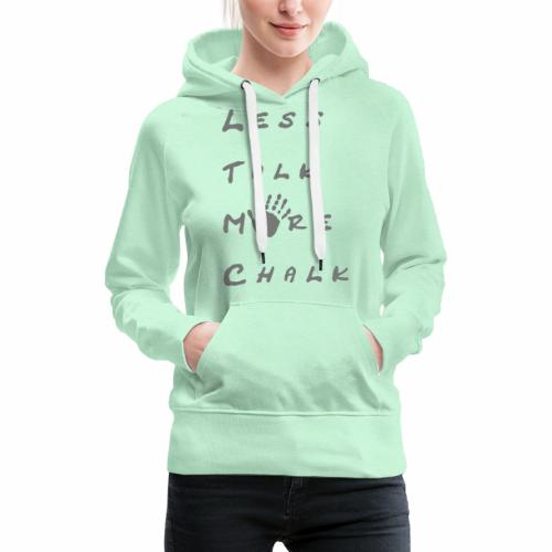Less talk more chalk - Frauen Premium Hoodie