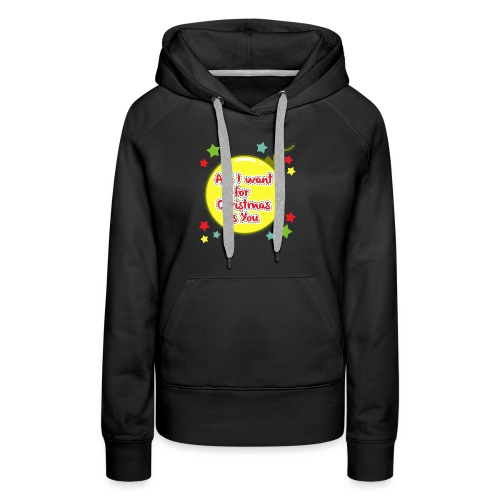 All I want for Christmas is You - Women's Premium Hoodie