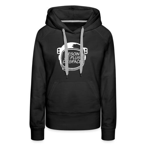 BESOIN PLUS D'ESPACE - Sweat-shirt à capuche Premium pour femmes