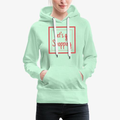 Let's go shopping - Felpa con cappuccio premium da donna