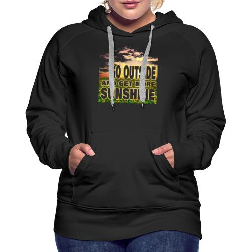 go outside and get more sunshine - Frauen Premium Hoodie