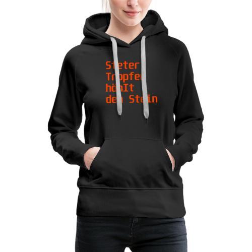 Steter Tropfen höhIt den Stein - Frauen Premium Hoodie