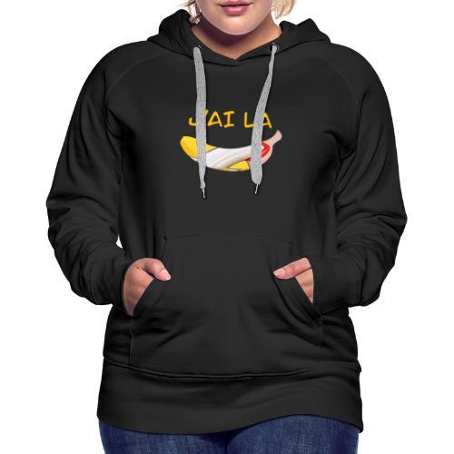 J'ai la banane - T-Shirt Humour - Sweat-shirt à capuche Premium pour femmes