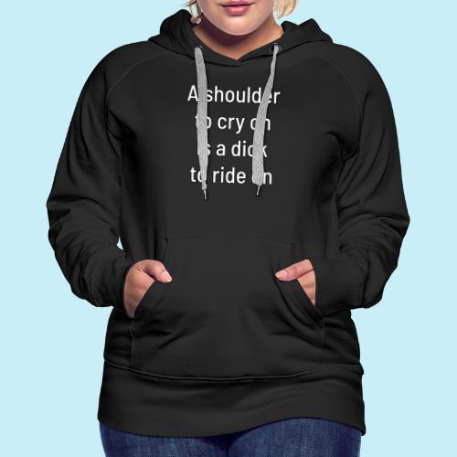 A shoulder to cry on - Sweat-shirt à capuche Premium pour femmes