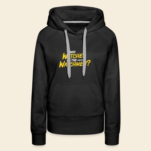 Who Watches The Watchmen? - Frauen Premium Hoodie