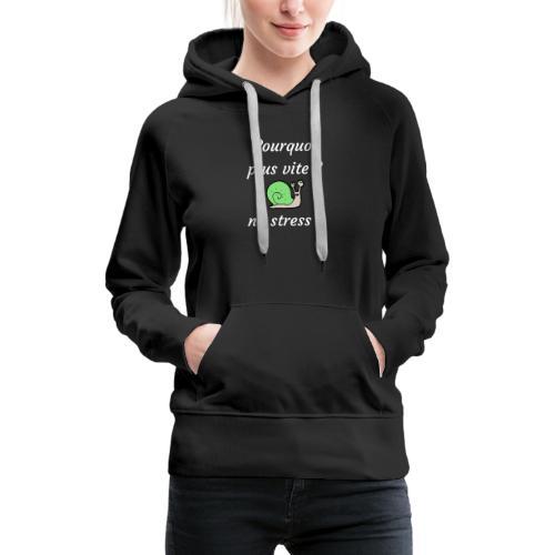 pourquoi plus vite ? no stress ! - Sweat-shirt à capuche Premium pour femmes