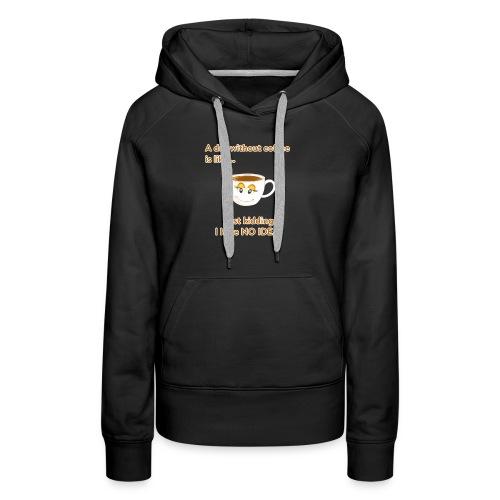 Ein Tag ohne Kaffee ist nicht gut! - Frauen Premium Hoodie