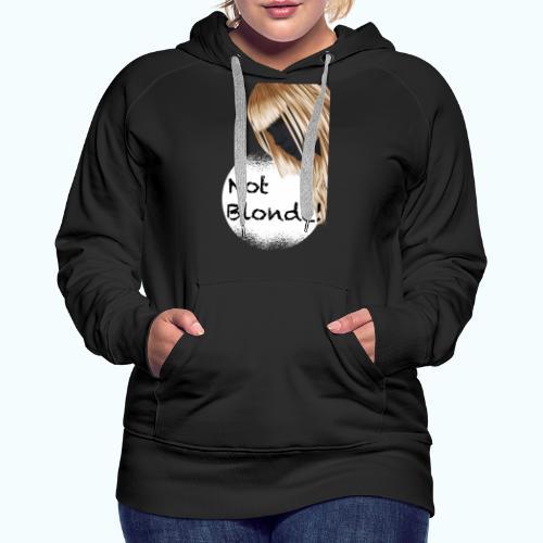 I'm not blond - Women's Premium Hoodie