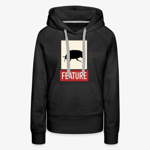 Bug feature | Web humor | Geek | Developer - Women's Premium Hoodie