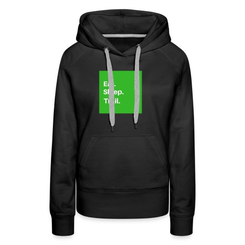 Eat.Sleep.Trail - Sweat-shirt à capuche Premium pour femmes