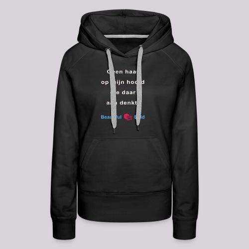 Geen haar op mijn hoofd die daar aan denkt - Vrouwen Premium hoodie