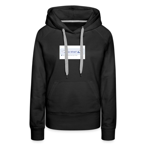 So What? - Women's Premium Hoodie