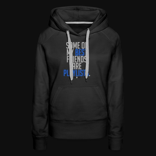 Playlists Quote - Women's Premium Hoodie