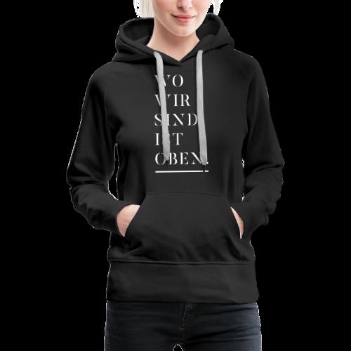 Wo wir sind ist oben - Frauen Premium Hoodie