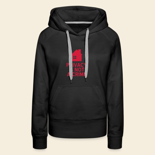 Privacy is not a Crime - Women's Premium Hoodie