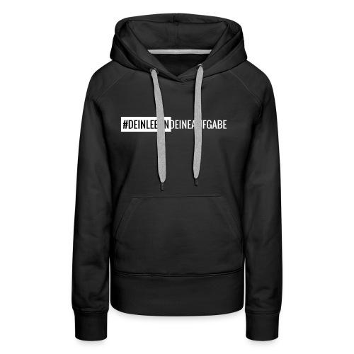 #DEINLEBENDEINEAUFGABE - Frauen Premium Hoodie