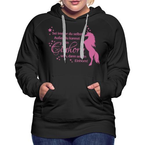 Sei ein Einhorn! - Frauen Premium Hoodie