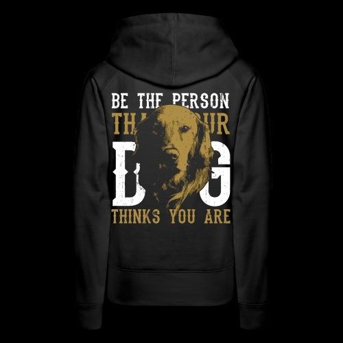 Hund Sei die Person für die dich dein Hund hält! - Frauen Premium Hoodie
