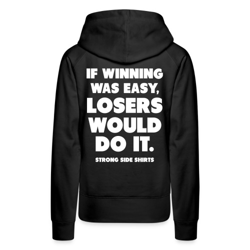 If Winning Was Easy Losers Would Do It - Naisten premium-huppari