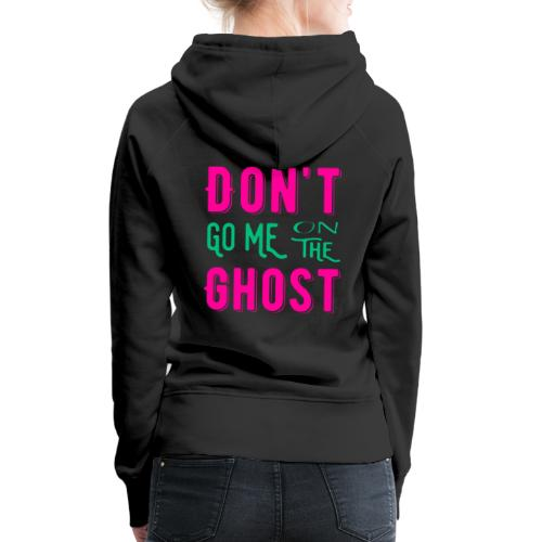 Don't go me on the ghost - Frauen Premium Hoodie