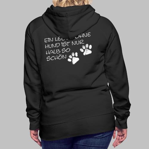 Ein Leben Ohne Hund Ist Nur Halb So Schön - Frauen Premium Hoodie