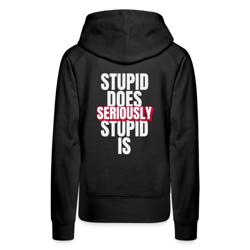 stupid does seriously - Dame Premium hættetrøje