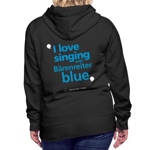 """""""I love singing with Bärenreiter blue"""" - Women's Premium Hoodie"""