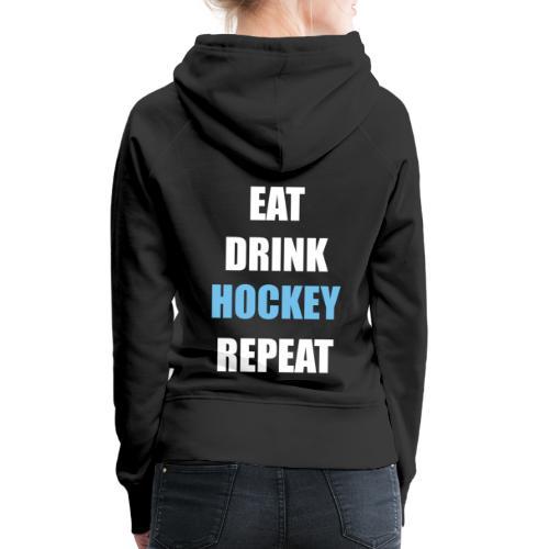 Eat Drink Hockey Repaet - Dame Premium hættetrøje