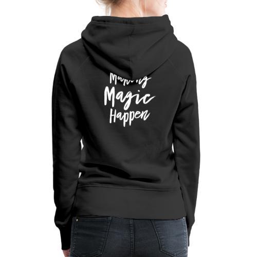 Making Magic Happen - Frauen Premium Hoodie