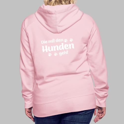 DIE MIT DEN HUNDEN GEHT - Hundepfoten - Frauen Premium Hoodie