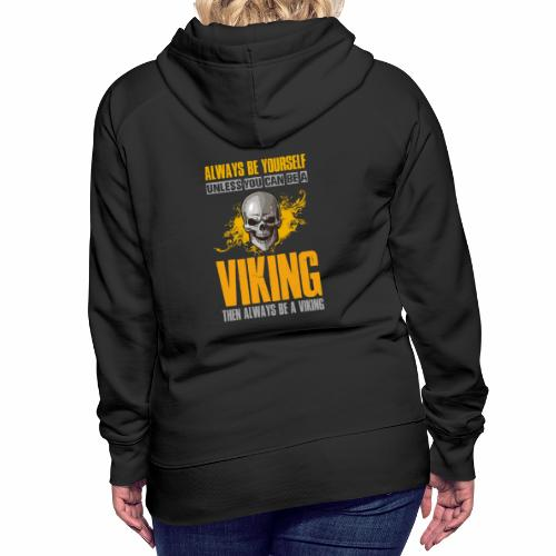 Always Be Yourself Unless You Can Be a Viking - Naisten premium-huppari