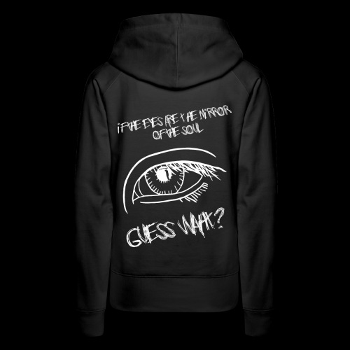 If eyes are the mirror of the soul - Women's Premium Hoodie